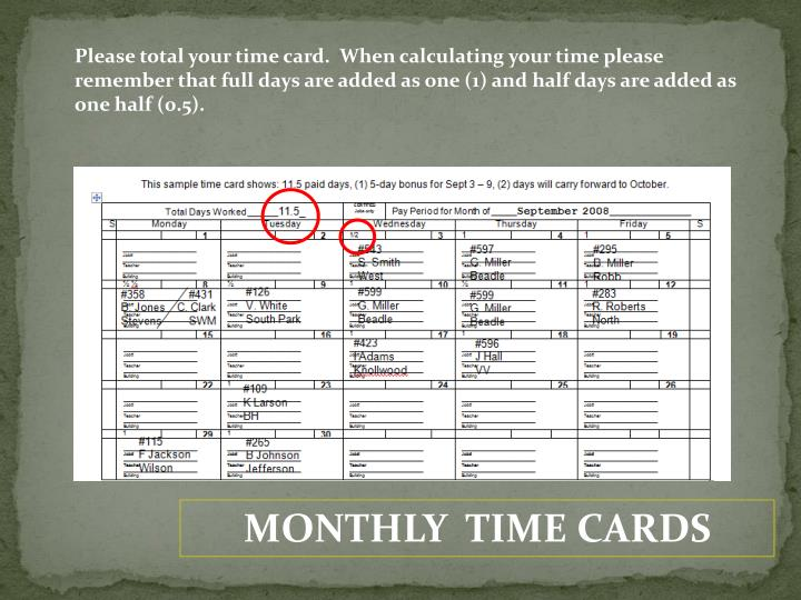 Please total your time card.  When calculating your time please remember that full days are added as one (1) and half days are added as one half (0.5).