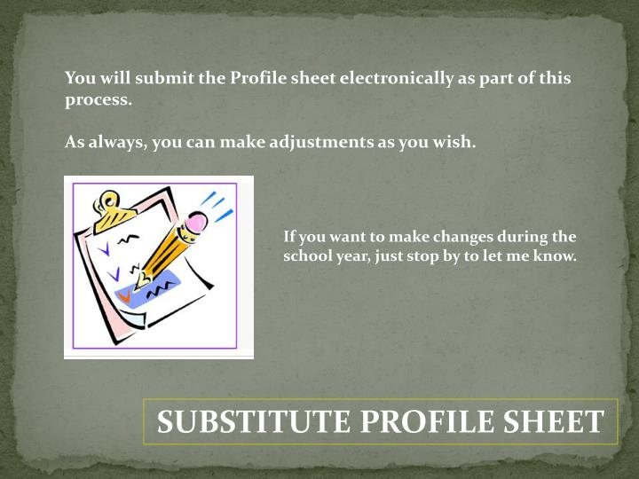 You will submit the Profile sheet electronically as part of this process.