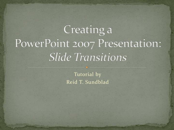 Creating a powerpoint 2007 presentation slide transitions
