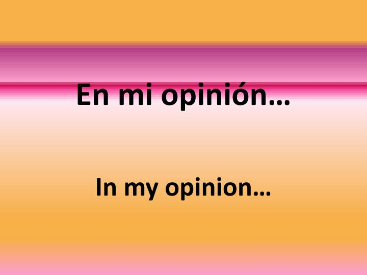 En mi opinión…