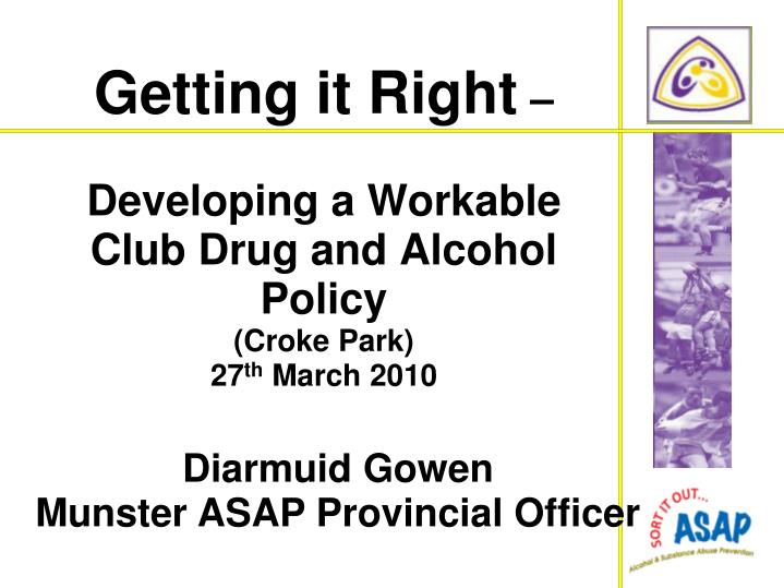 getting it right developing a workable club drug and alcohol policy croke park 27 th march 2010 n.