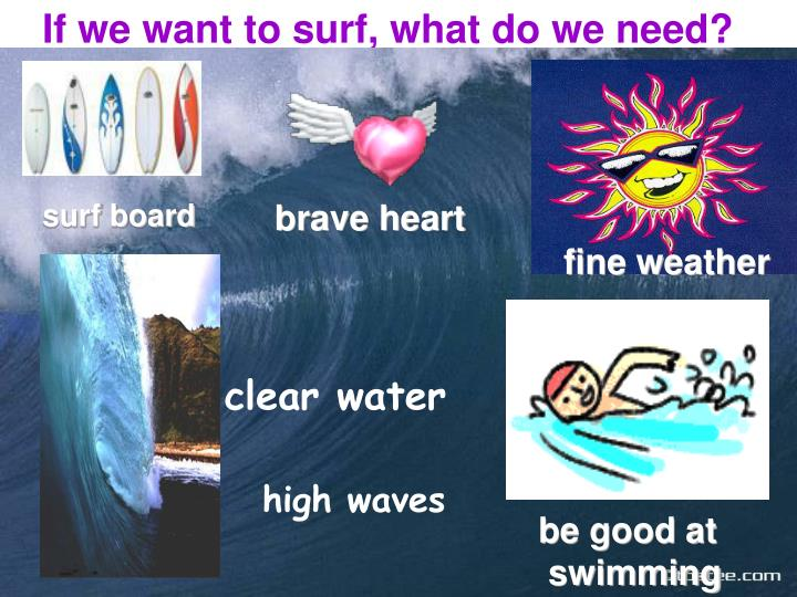If we want to surf, what do we need?