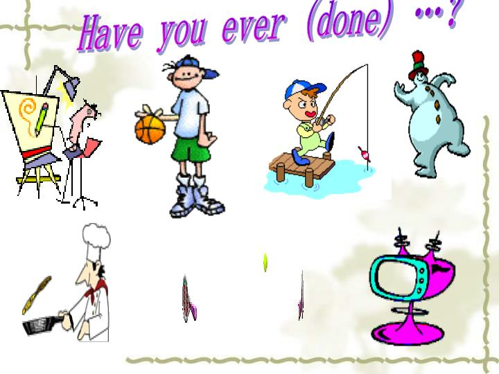 Have you ever (done) …?