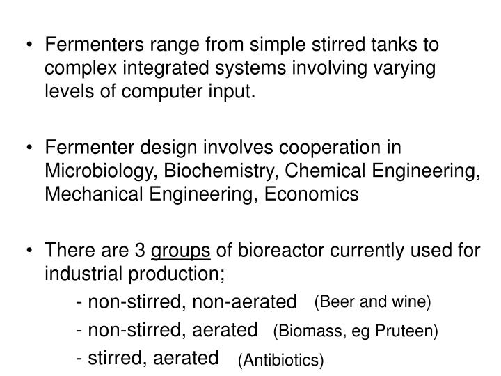 Fermenters range from simple stirred tanks to complex integrated systems involving varying levels of computer input.