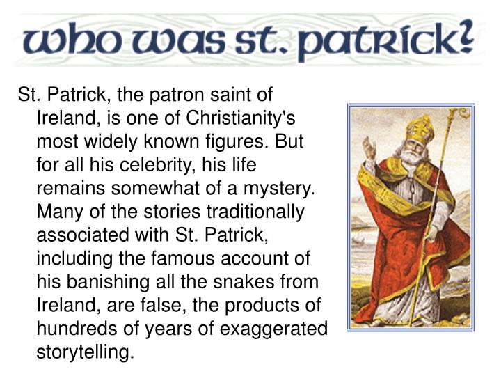 St. Patrick, the patron saint of Ireland, is one of Christianity's most widely known figures. But fo...