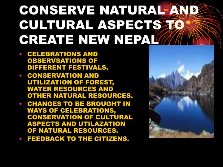 CONSERVE NATURAL AND CULTURAL ASPECTS TO CREATE NEW NEPAL