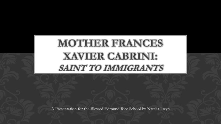 mother frances xavier cabrini saint to immigrants n.