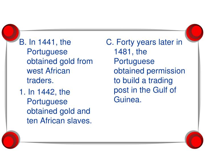 B. In 1441, the Portuguese obtained gold from west African traders.