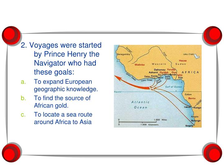 2. Voyages were started by Prince Henry the Navigator who had these goals: