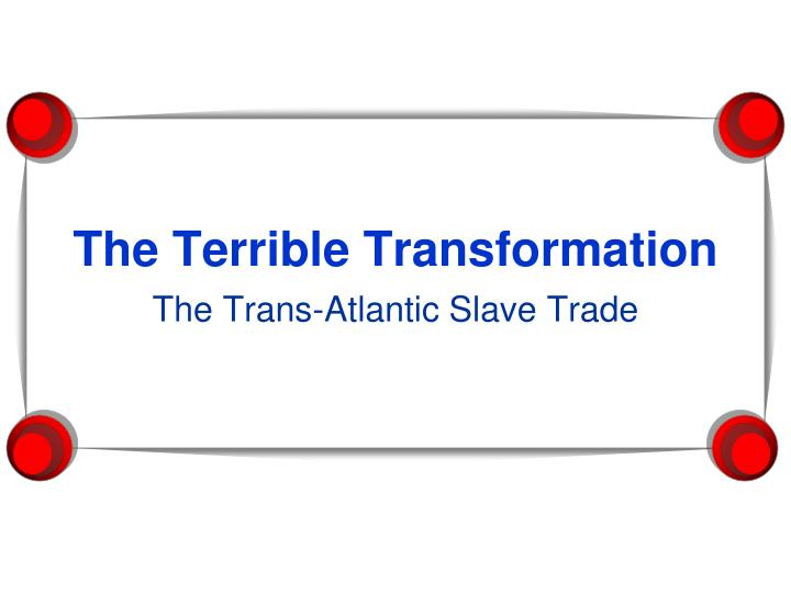 The terrible transformation