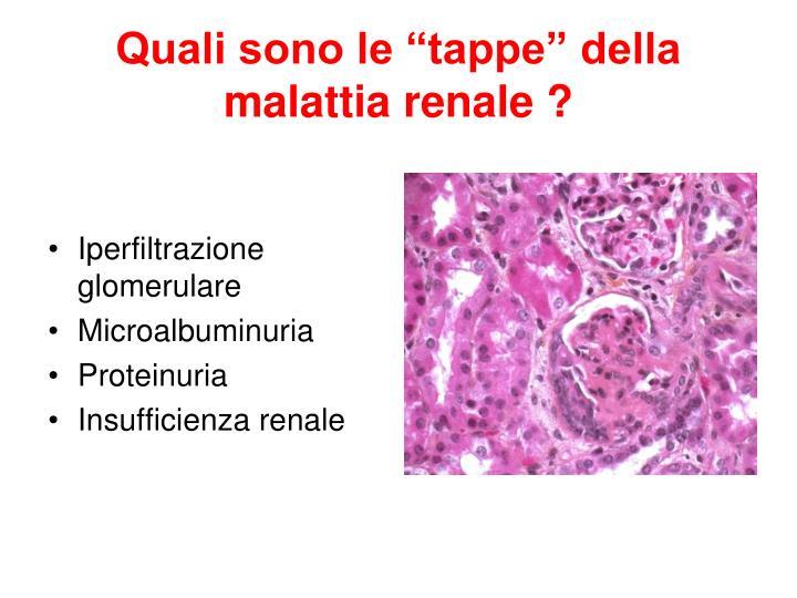 """Quali sono le """"tappe"""" della malattia renale ?"""
