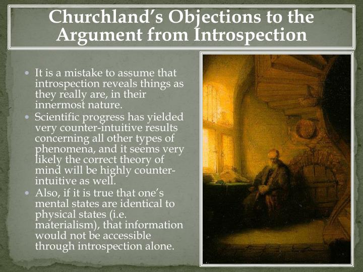 arguments against dualism churchland Descartes' other major argument for dualism in the  similar objections are open  against other, more  consider, for example, the following parallel argument  from paul churchland (1988, p.