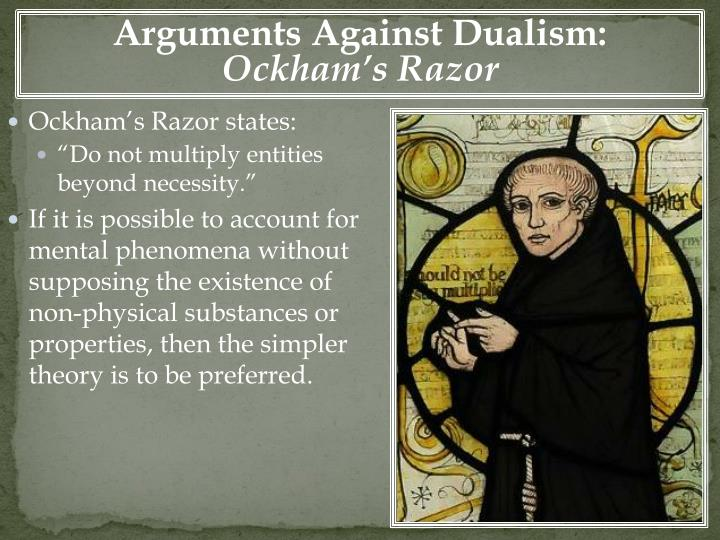 an argument against dualism Three arguments for dualism by jeremy pierce many people think these arguments for dualism are unconvincing, but that.