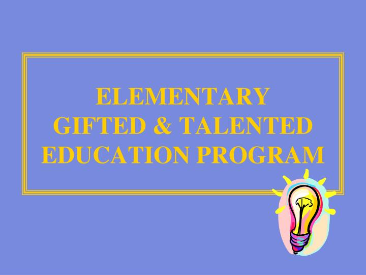 an overview of the gifted and talented education program in the united states and the proponents and A well-known gifted education program is the from the gifted education in the united states the wording highly capable and gifted and talented.