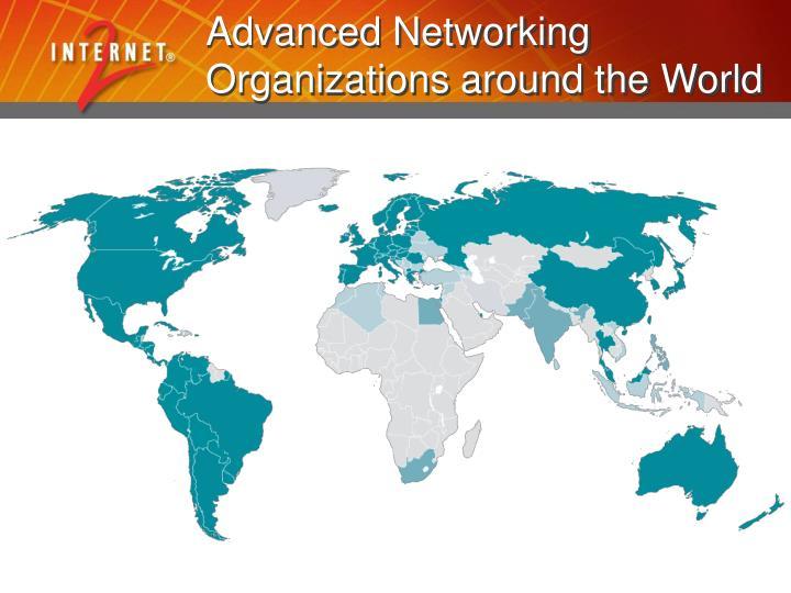 Advanced Networking  Organizations around the World