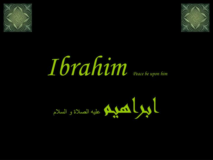 Ibrahim peace be upon him