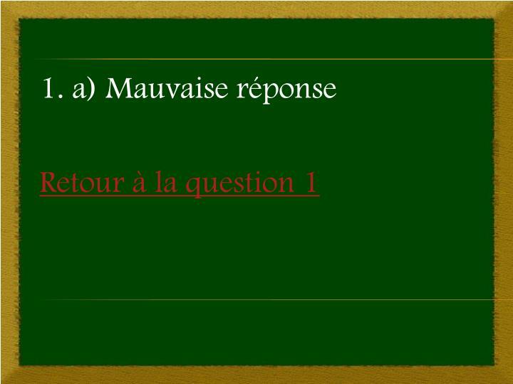 1. a) Mauvaise réponse