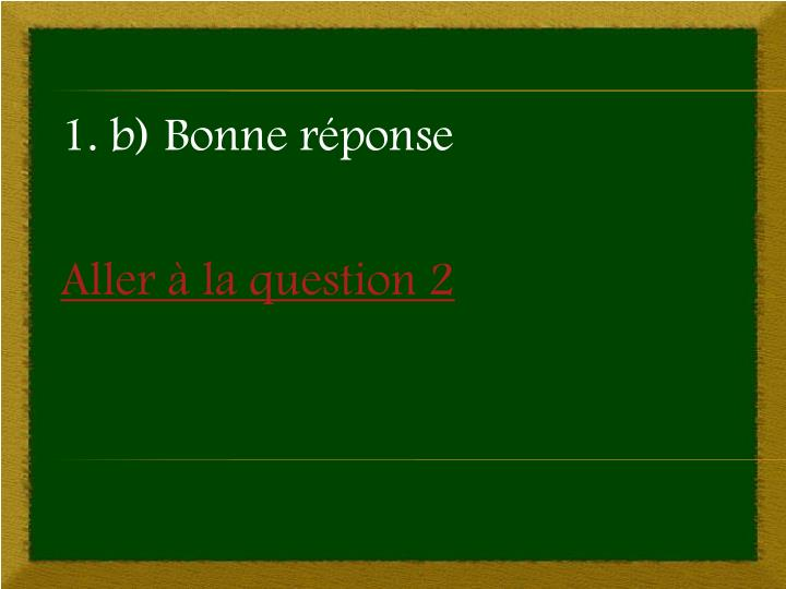 1. b) Bonne réponse
