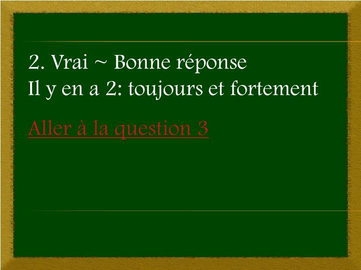 2. Vrai ~ Bonne réponse