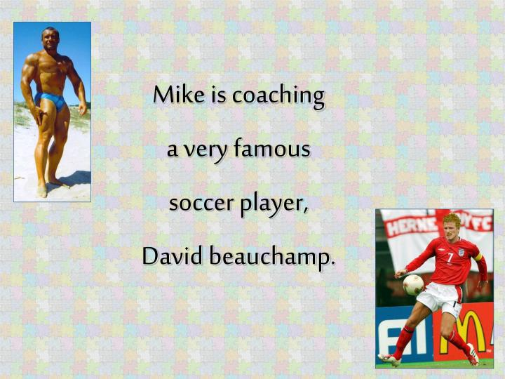 mike is coaching a very famous soccer player david beauchamp n.