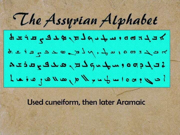 Used cuneiform, then later Aramaic