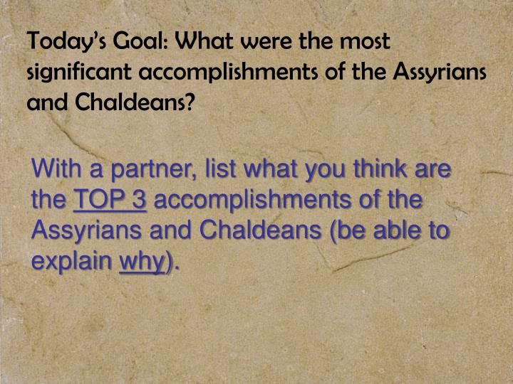 Today's Goal: What were the most significant accomplishments of the Assyrians and Chaldeans?