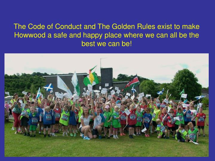 The Code of Conduct and The Golden Rules exist to make Howwood a safe and happy place where we can a...