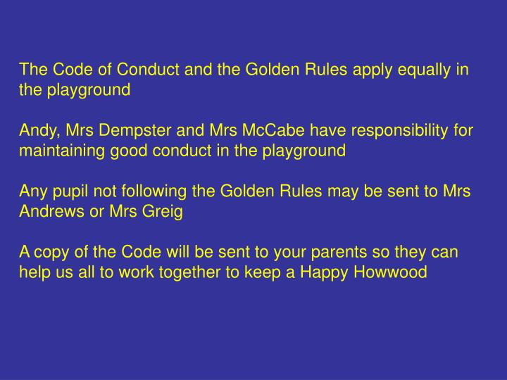 The Code of Conduct and the Golden Rules apply equally in the playground