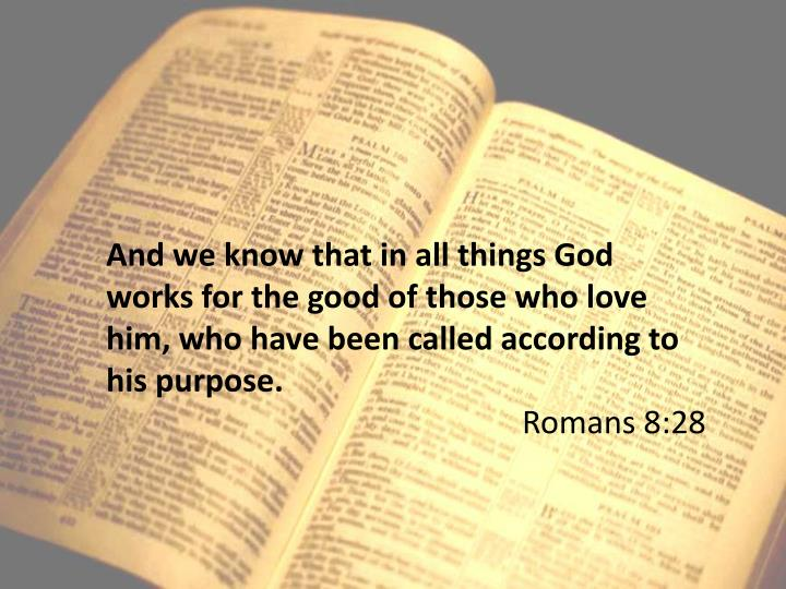And we know that in all things God works for the good of those who love him, who have been called ac...