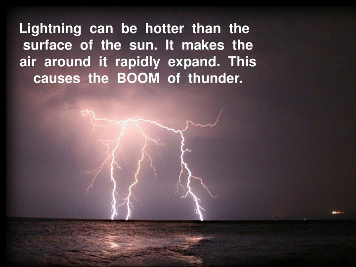 Lightning  can  be  hotter  than  the