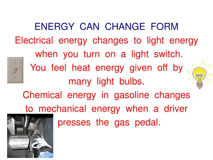 ENERGY  CAN  CHANGE  FORM