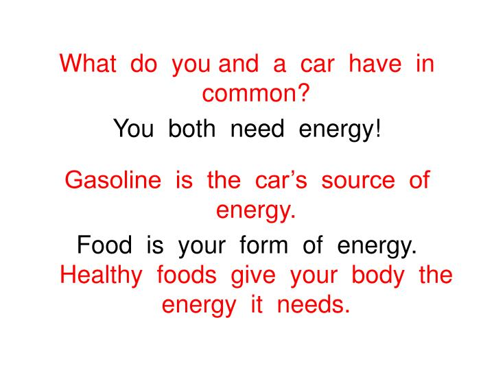 What  do  you and  a  car  have  in  common?