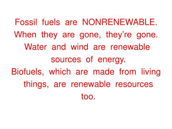 Fossil  fuels  are  NONRENEWABLE.