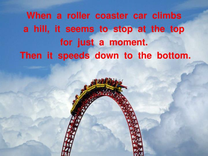 When  a  roller  coaster  car  climbs