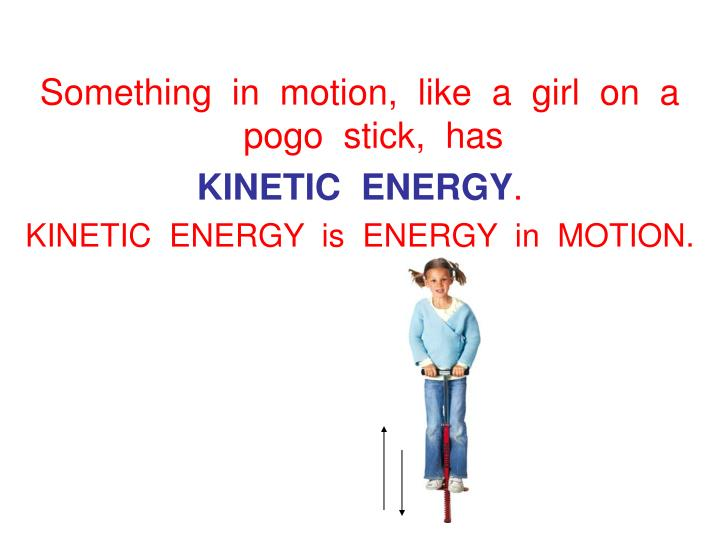 Something  in  motion,  like  a  girl  on  a  pogo  stick,  has