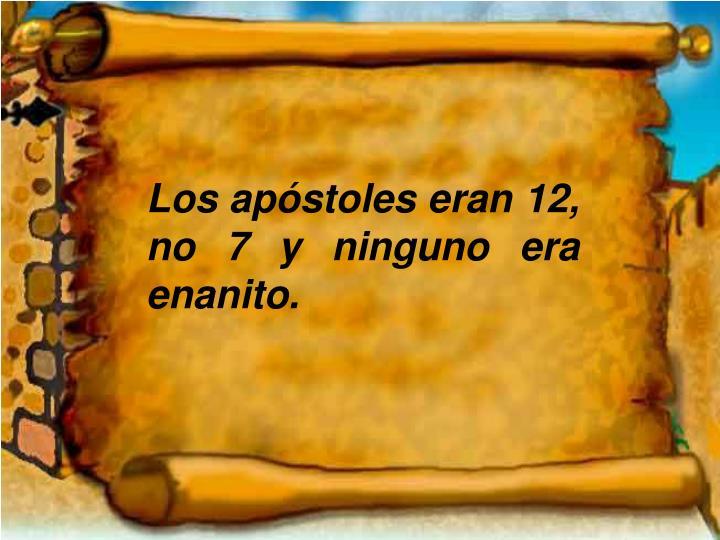 Los apóstoles eran 12, no 7 y ninguno era enanito.