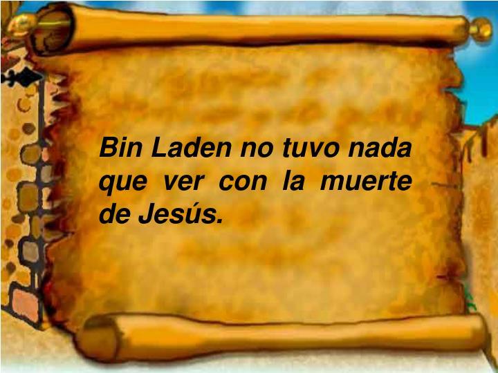 Bin Laden no tuvo nada que ver con la muerte de Jesús.