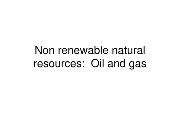 non renewable natural resources oil and gas n.