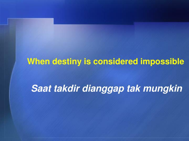 When destiny is considered impossible