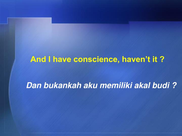 And I have conscience, haven't it ?