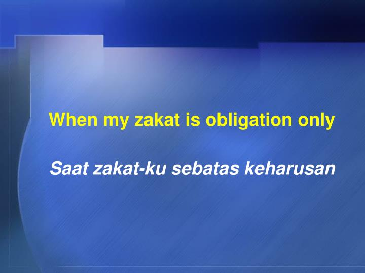 When my zakat is obligation only