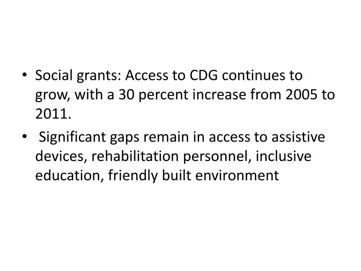 Social grants: Access to CDG continues to grow, with a 30 percent increase from 2005 to 2011.