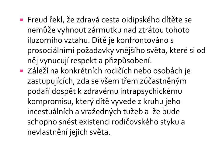 Freud řekl, že zdravá cesta oidipského dítěte se nemůže vyhnout zármutku nad ztrátou tohoto iluzorního vztahu. Dítě je konfrontováno s prosociálními požadavky vnějšího světa, které si od něj vynucují respekt a přizpůsobení.