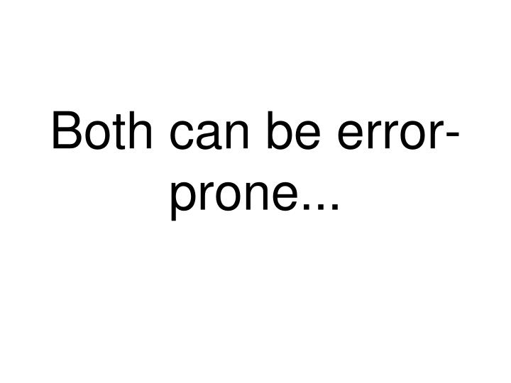 Both can be error-prone...