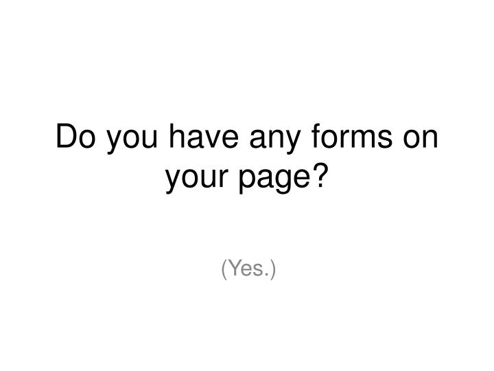 Do you have any forms on your page?