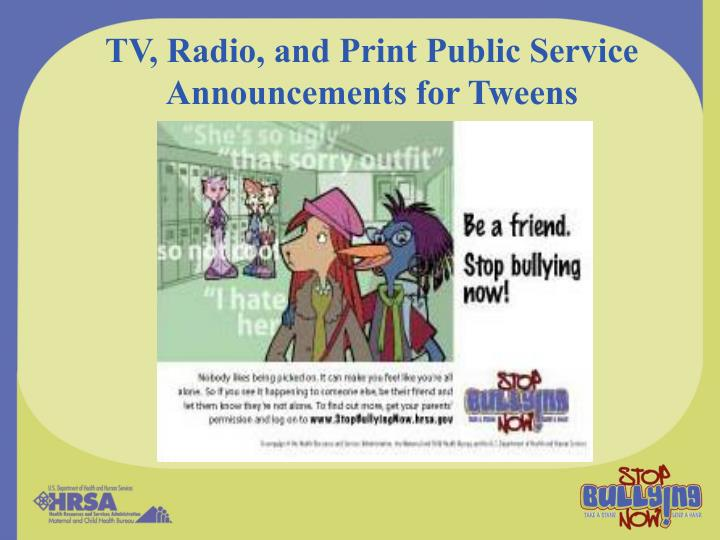 TV, Radio, and Print Public Service Announcements for Tweens