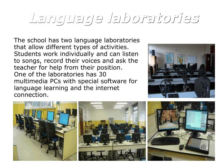 The school has two language laboratories that allow different types of activities.