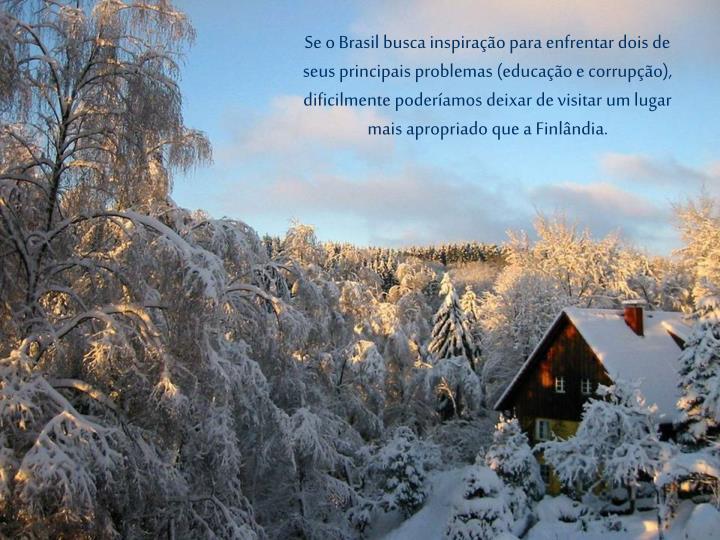 Se o Brasil busca inspiração para enfrentar dois de seus principais problemas (educação e corrup...