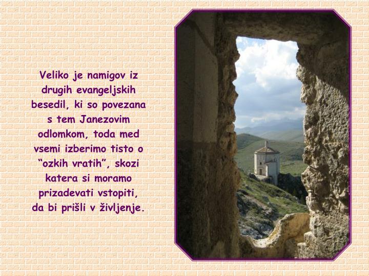 """Veliko je namigov iz drugih evangeljskih besedil, ki so povezana s tem Janezovim odlomkom, toda med vsemi izberimo tisto o """"ozkih vratih"""", skozi katera si moramo prizadevati vstopiti, da bi prišli v življenje."""