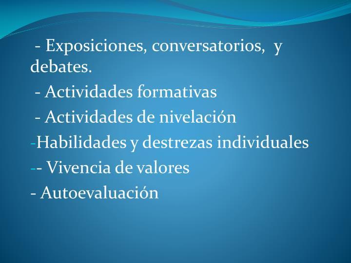 - Exposiciones, conversatorios,  y debates.